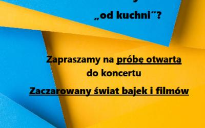 """""""Otwarta"""" próba do koncertu """"Zaczarowany Świat Bajek i Filmów"""" !!!"""